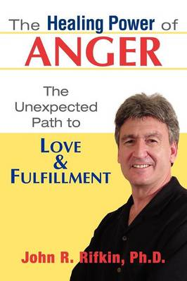 The Healing Power of Anger: The Unexpected Path to Love and Fulfillment