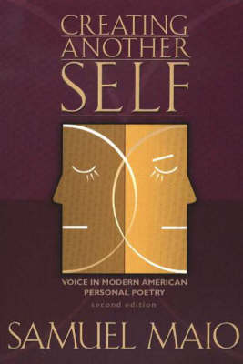 Creating Another Self, 2nd Edition: Voice in Modern American Personal Poetry