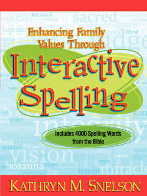 Enhancing Family Values Through Interactive Spelling: 4,000 Biblical Words Christian Boys and Girls Should Know How to Spell Before Entering High School