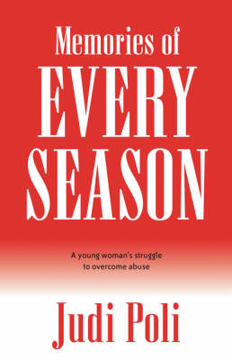 Memories of Every Season: A Young Woman's Struggle to Overcome Abuse