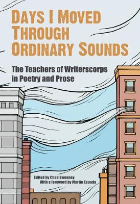Days I Moved Through Ordinary Sounds: The Extraordinary Work of WritersCorps Teachers