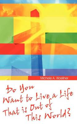 Do You Want to Live a Life That Is Out of This World?