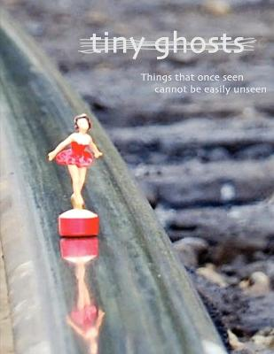 Tiny Ghosts: Things That Once Seen Cannot Be Easily Unseen