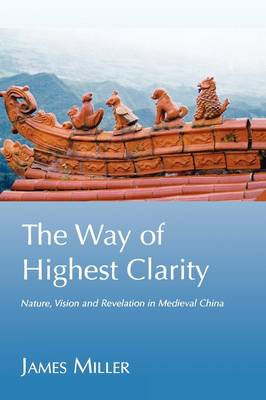 The Way of Highest Clarity: Nature, Vision and Revelation in Medieval Daoism
