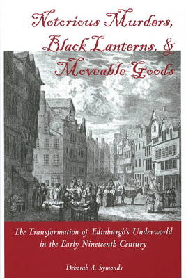 Notorious Murders, Black Lanterns and Moveable Goods: The Transformation of Edinburgh's Underworld in the Early Nineteenth Century