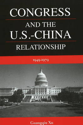 Congress and the U.S.-China Relationship: 1949-1979
