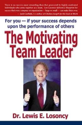 The Motivating Team Leader: For You -- If Your Success Depends Upon the Performance of Others
