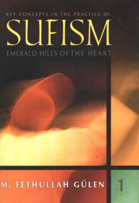 Key Concepts in the Practice of Sufism: Volume 1: Emerald Hills of the Heart