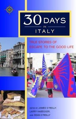30 Days in Italy: True Stories of Escape to the Good Life
