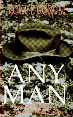 Any Man: A Fictionalized Account of Something That Really Happened