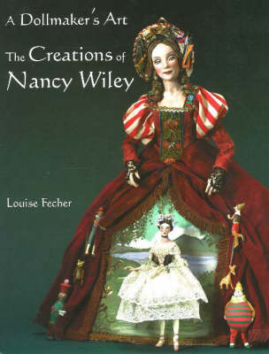 Dollmaker's Art: The Creations of Nancy Wiley