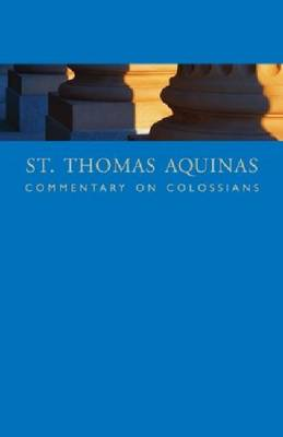 St. Thomas Aquinas Commentary on Colossians: Commentary By St. Thomas Aquinas on the Epistle to the Colossians