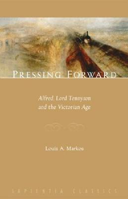 Pressing Forward: Alfred, Lord Tennyson and the Victorian Age