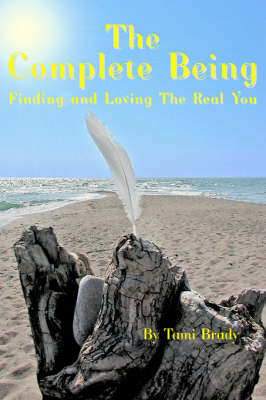 The Complete Being: Finding and Loving the Real You