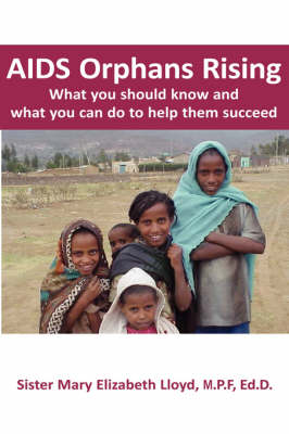 AIDS Orphans Rising: What You Should Know and What You Can Do To Help Them Succeed