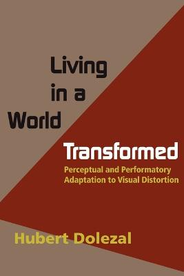 Living in a World Transformed: Perceptual and Performatory Adaptation to Visual Distortion