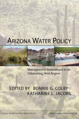 Arizona Water Policy: Management Innovations in an Urbanizing, Arid Region