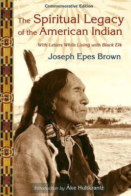 The Spiritual Legacy of the American Indian: With Letters While Living with Black Elk Commemorative Edition