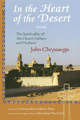 In the Heart of the Desert: Revised the Spirituality of the Desert Fathers and Mothers