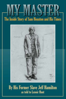 My Master: The Inside Story of Sam Houston and His Times