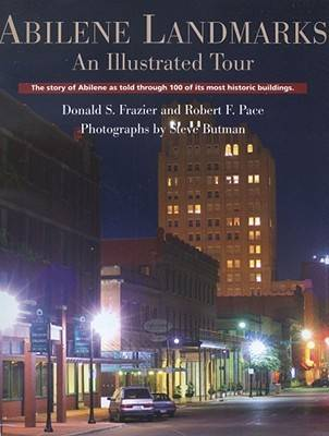 Abilene Landmarks: An Illustrated Tour - The Story of Abilene as Told Through 100 of Its Most Historic Buildings
