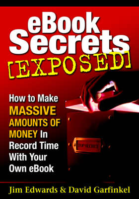 EBook Secrets Exposed: How to Make MASSIVE Amounts of Money In Record Time With Your Own EBook