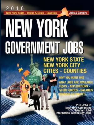 New York Government Jobs [2010]: Jobs & Careers With New York State - New York Towns & Cities - New York Counties - New York Public Authorities - New York Teacher Jobs - Information Technology Jobs