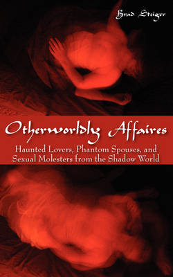 Otherworldly Affaires: Haunted Lovers, Phantom Spouses, and Sexual Molesters from the Shadow World