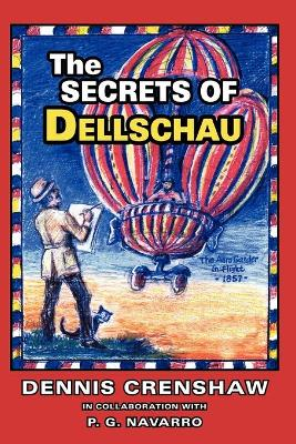THE Secrets of Dellschau: The Sonora Aero Club and the Airships of the 1800s, A True Story