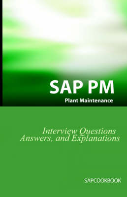 SAP PM Interview Questions, Answers, and Explanations: SAP Plant Maintenance Certification Review