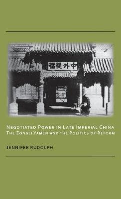Negotiated Power in Late Imperial China: the Zongli Yamen and the Politics of Reform (Cornell East Asia Series)