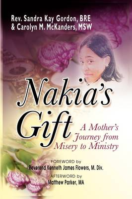 Nakia's Gift: A Mother's Journey from Misery to Ministry