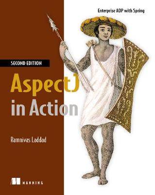 AspectJ in Action, Second Edition: Enterprise AOP with Spring