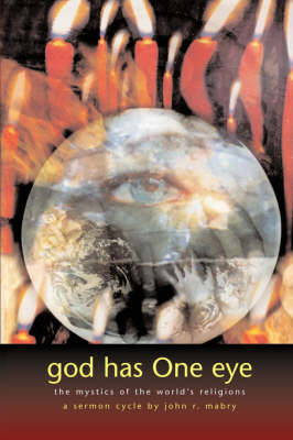 God Has One Eye: The Mystics of the World's Religions