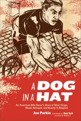 Dog in a Hat: An American Bike Racer's Story of Mud, Drugs, Blood, Betrayal, and Beauty in Belgium