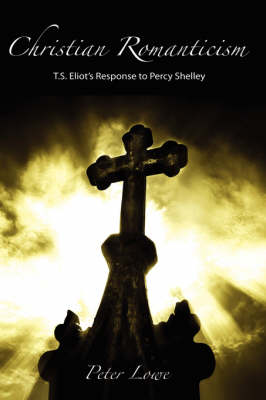 Christian Romanticism: T.S. Eliot's Response to Percy Shelley