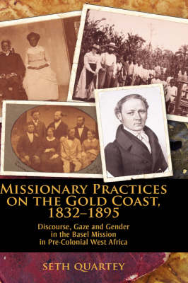 Missionary Practices on the Gold Coast, 1832-1895: Discourse, Gaze and Gender in the Basel Mission in Pre-Colonial West Africa