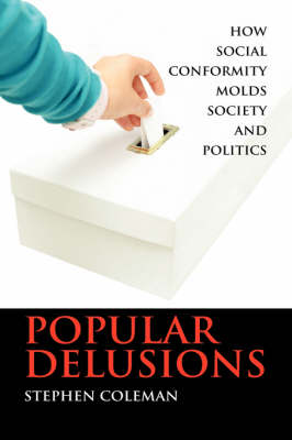Popular Delusions: How Social Conformity Molds Society and Politics