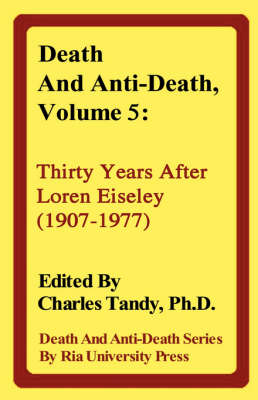 Death and Anti-Death, Volume 5: Thirty Years After Loren Eiseley (1907-1977)