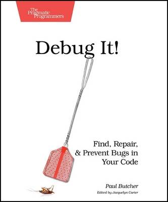 Debug It!: Find, Repair, and Prevent Bugs in Your Code