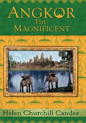 Angkor the Magnificent - The Wonder City of Ancient Cambodia