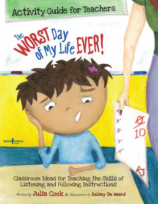Worst Day of My Life Ever! Activity Guide for Teachers: Classroom Ideas for Teaching the Skills of Listening and Following Instructions