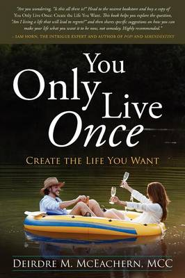 You Only Live Once: Create the Life You Want