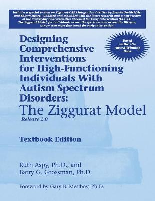 Designing Comprehensive Interventions for High-Functioning Individuals with Autism Spectrum Disorders: The Ziggurat Model: Release 2.0