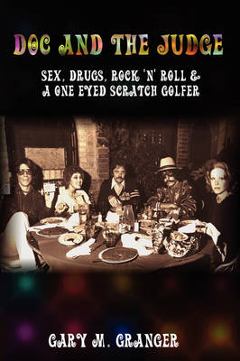 Doc and The Judge: Sex, Drugs, Rock 'N' Roll & A One Eyed Scratch Golfer