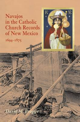 Navajos in the Catholic Church: Records of New Mexico, 1694-1875