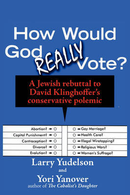 How Would God Really Vote: A Jewish Rebuttal to David Klinghoffer's Conservative Polemic