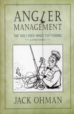 Angler Management: The Day I Died While Fly Fishing and Other Stories