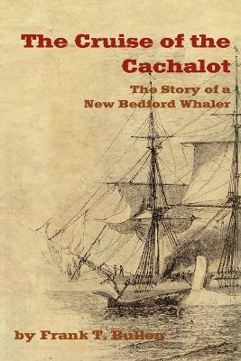 THE Cruise of the Cachalot: The Story of a New Bedford Whaler