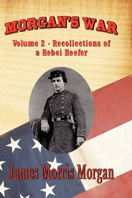 Morgan's War: Volume 2 - Recollections of a Rebel Reefer